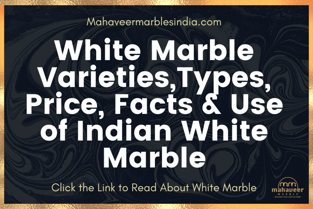 White Marble Varieties,Types, Price, Facts & Use of Indian White Marble