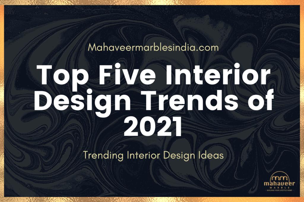 Top Five Interior Design Trends of 2021