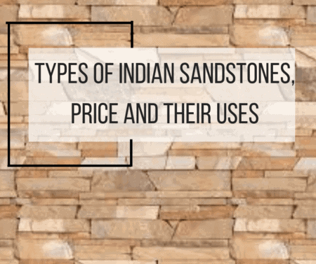 Types of Indian Sandstones, Price and Their Uses